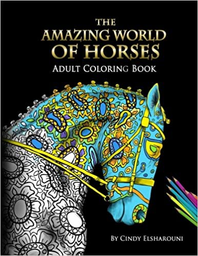 Amazon The Amazing World Of Horses 9781523394180 Cindy Elsharouni Books