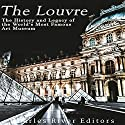 The Louvre: The History and Legacy of the World's Most Famous Art Museum Audiobook by  Charles River Editors Narrated by Mark Norman