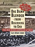 Front cover for the book One Damn Blunder from Beginning to End: The Red River Campaign of 1864 (American Crisis Series) by Gary Dillard Joiner