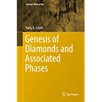 Genesis of Diamonds and Associated Phases (Springer Mineralogy)