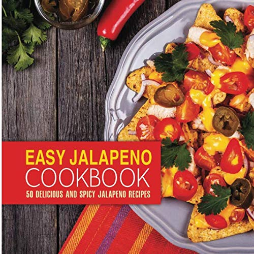 Easy Jalapeno Cookbook: 50 Delicious and Spicy Jalapeno Recipes