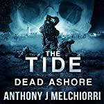 The Tide: Dead Ashore: Tide Series, Book 6 | Anthony J Melchiorri
