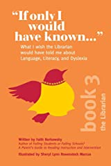 """""""If Only I Would Have Known..."""": What I wish the Librarian would have told me about Language, Literacy, and Dyslexia Paperback"""