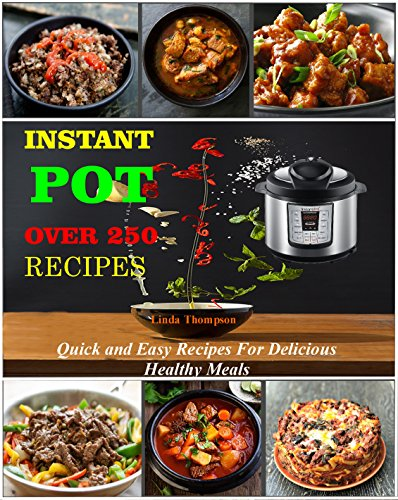 Instant Pot Recipes: Over 250 Quick and Easy Recipes For Delicious & Healthy Meals