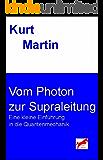 Vom Photon zur Supraleitung: Eine kleine Einführung in die Quantenmechanik (Einführung in die Physik 6)