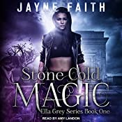 Stone Cold Magic: Ella Grey Series, Book 1 | Jayne Faith