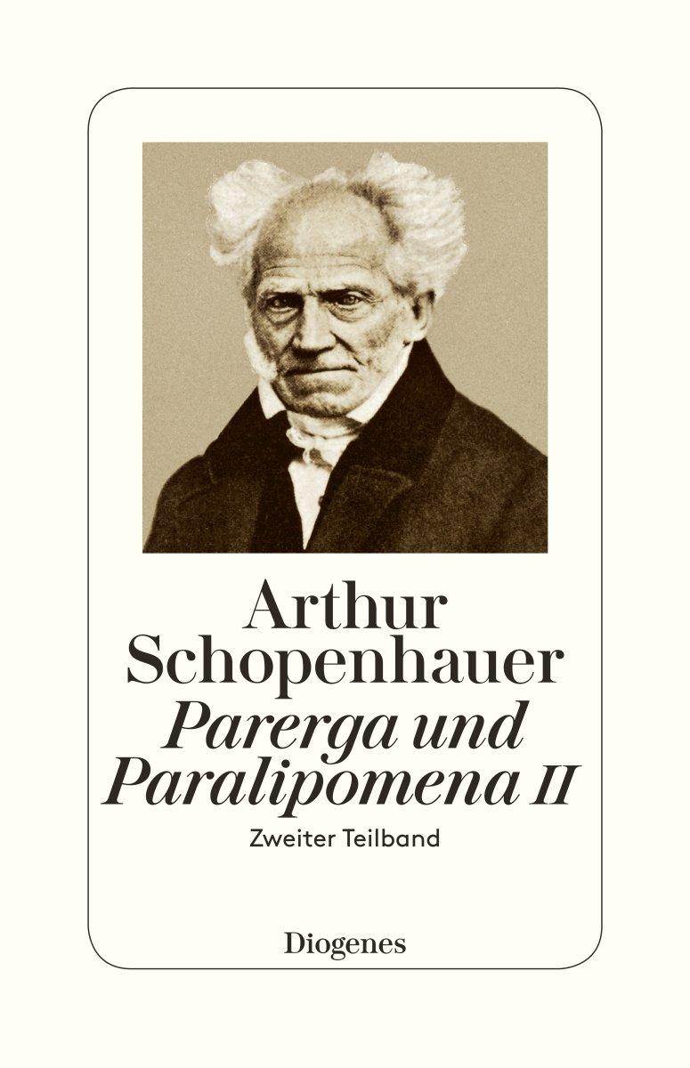 Parerga und Paralipomena II: Zweiter Teilband Taschenbuch – 26. Juli 2017 Arthur Hübscher Arthur Schopenhauer Diogenes 3257300700