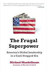 The Frugal Superpower: America's Global Leadership in a Cash-Strapped Era Kindle Edition