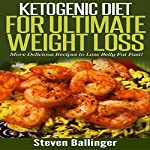 Ketogenic Diet for Ultimate Weight Loss: More Delicious Recipes to Lose Belly Fat Fast! | Steven Ballinger