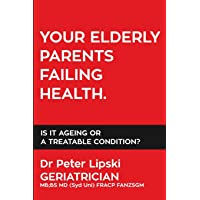 Your Elderly Parents Failing Health.: Is It Ageing Or A Treatable Condition?