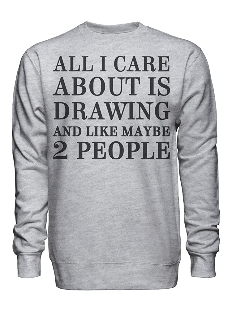 All I Care About is Drawing and Like Maybe 2 People Unisex Crew Neck Sweatshirt
