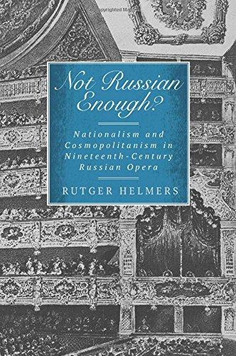 Read Online Not Russian Enough?: Nationalism and Cosmopolitanism in Nineteenth-Century Russian Opera (Eastman Studies in Music) ebook
