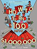 img - for How to Turn $100 into $1,000,000: Earn! Save! Invest! book / textbook / text book