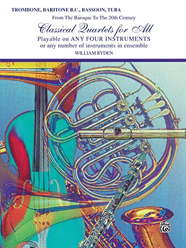 Classical Quartets for All: For Trombone, Baritone B.C., Bassoon or Tuba from the Baroque to the 20th Century (Classical Instrumental Ensembles for All)