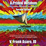 A Primal Wisdom, Second Edition: Nature's Unification of Cooperation and Competition | V. Frank Asaro