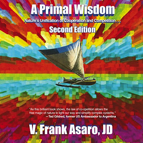 A Primal Wisdom, Second Edition: Nature's Unification of Cooperation and Competition