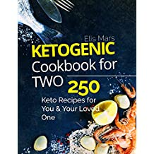 Ketogenic Cookbook for Two: 250 Keto Recipes for You and Your Loved One