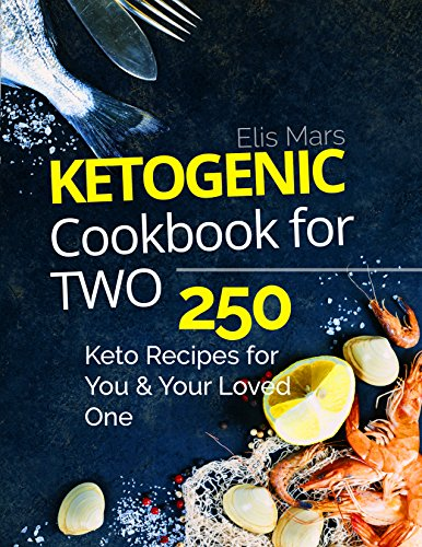 Ketogenic Cookbook for Two: 250 Keto Recipes for You and Your Loved One by Elis Mars