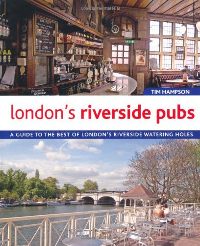 London's Riverside Pubs: A Guide to the Best of London's Riverside Watering Holes (Best New Restaurants London compare prices)