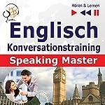 Englisch - Konversationstraining: English Speaking Master auf Niveau B2-C1 (Hören & Lernen) | Dorota Guzik