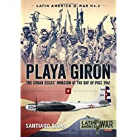 Playa Giron: The Cuban Exiles' Invasion at the Bay of Pigs 1961