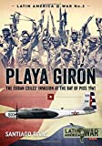 Playa Girón: The Cuban Exiles' Invasion at the Bay of Pigs 1961 (Latin America@War)