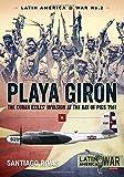 Playa Girón: The Cuban Exiles' Invasion at the Bay of Pigs 1961 (Latin America@War)