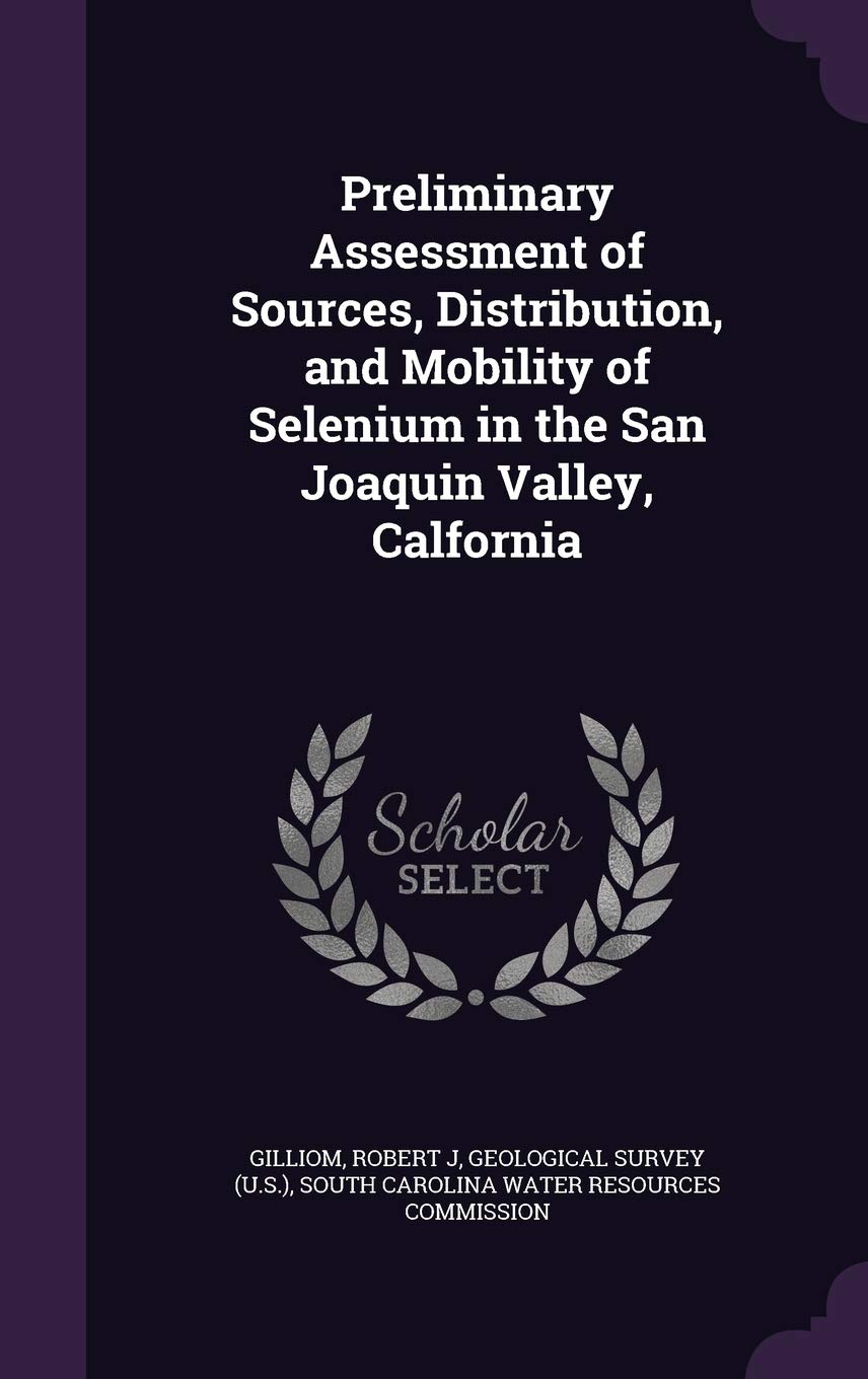 Preliminary Assessment of Sources, Distribution, and Mobility of Selenium in the San Joaquin Valley, Calfornia