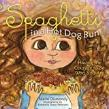 Spaghetti in a Hot Dog Bun: Having the Courage To Be Who You Are by Maria Dismondy (2008-08-01)