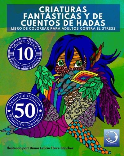 Libro de Colorear para Adultos Contra El Stress: Criaturas Fantásticas y de Cuentos de Hadas (Mandala De La Arte-Terapia Para Relajación, Zen ... El Stress) (Volume 4) (Spanish Edition)