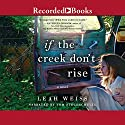If the Creek Don't Rise Audiobook by Leah Weiss Narrated by Tom Stechschulte