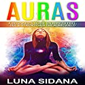Auras: A Beginner's Guide on How to Feel, See & Strengthen the Auric Field Audiobook by Luna Sidana Narrated by Kristyn Mass