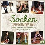 Socken aus aller Welt: Internationale Stricktraditionen, -designs und -muster