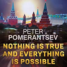 Nothing Is True and Everything Is Possible: Adventures in Modern Russia Audiobook by Peter Pomerantsev Narrated by Leighton Pugh