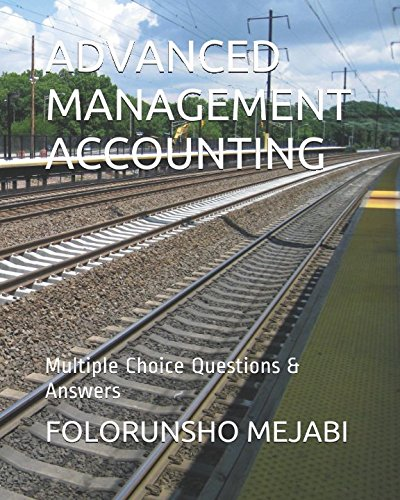 ADVANCED MANAGEMENT ACCOUNTING: Multiple Choice Questions & Answers