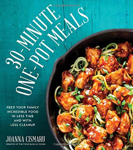 30-Minute One-Pot Meals: Feed Your Family Incredible Food in Less Time and With Less Cleanup (available in paperback or Kindle version!) by Joanna Cismaru