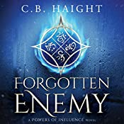 Forgotten Enemy: The Powers of Influence, Book 1 | C. B. Haight