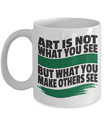 Art Is Not What You See Coffee Tea Gift Mug Birthday Party Gifts