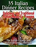 35 Italian Dinner Recipes - Delicious and Traditional Italian Meals To Prepare (The Italian Cuisine And Italian Recipes Collection Book 1)