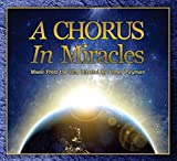A Chorus in Miracles Soundtrack: A Musical Celebration of the 50th Anniversary of the Spiritual Classic