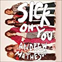 Sick on You: The Disastrous Story of the Hollywood Brats, the Greatest Band You've Never Heard Of Audiobook by Andrew Matheson Narrated by Andrew Matheson