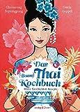 Das Thai-Kochbuch: Bilder Geschichten Rezepte (Illustrierte Länderküchen / Bilder. Geschichten. Rezepte)