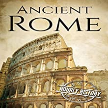 Ancient Rome: A History from Beginning to End: Ancient Civilizations, Book 1 Audiobook by Hourly History Narrated by Ronald Bruce Meyer
