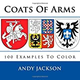 img - for Coats Of Arms: 100 Examples To Color - Unique gift / present for all those Sir Lancelot's and Lady Guinevere's out there who love coloring. by Andy Jackson (2016-02-10) book / textbook / text book
