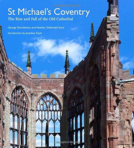 - St Michael's Coventry: The Rise and Fall of the Old Cathedral