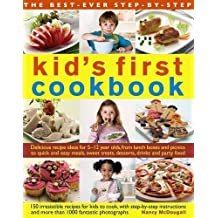 The Best-Ever Step-by-Step Kid's First Cookbook: Delicious Recipe Ideas For 5-12 Year Olds From Lunch Boxes And Picnics To Quick And Easy Meals, Sweet Treats, Desserts, Drinks And Party Food