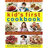 The Best-Ever Step-by-Step Kid's First Cookbook: Delicious Recipe Ideas For 5-12 Year Olds From Lunch Boxes And Picnics To Qu