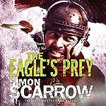 The Eagle's Prey: Eagles of the Empire, Book 5 | Simon Scarrow