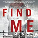 Find Me: A Novel Audiobook by J. S. Monroe Narrated by Katharine McEwan, Alex Wyndham, Derek Perkins