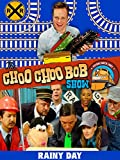 The Choo Choo Bob Show: Rainy Day